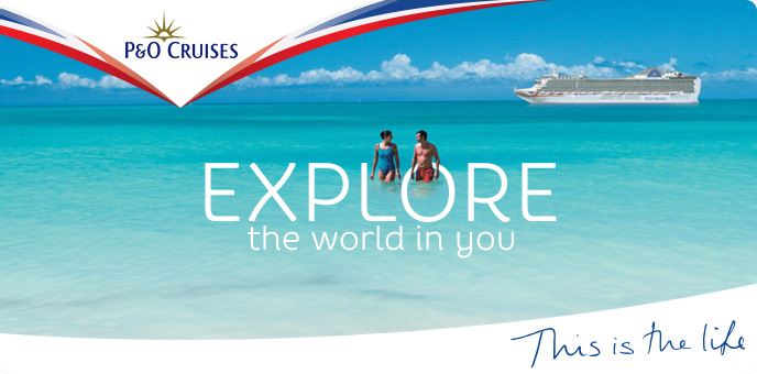 P&O Cruises - Explore The World In You