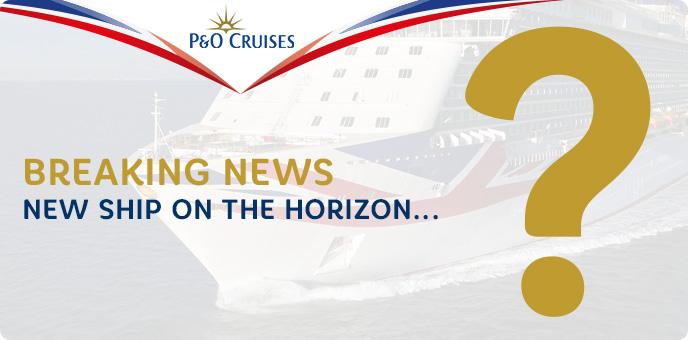 P&O Cruises - New Ship