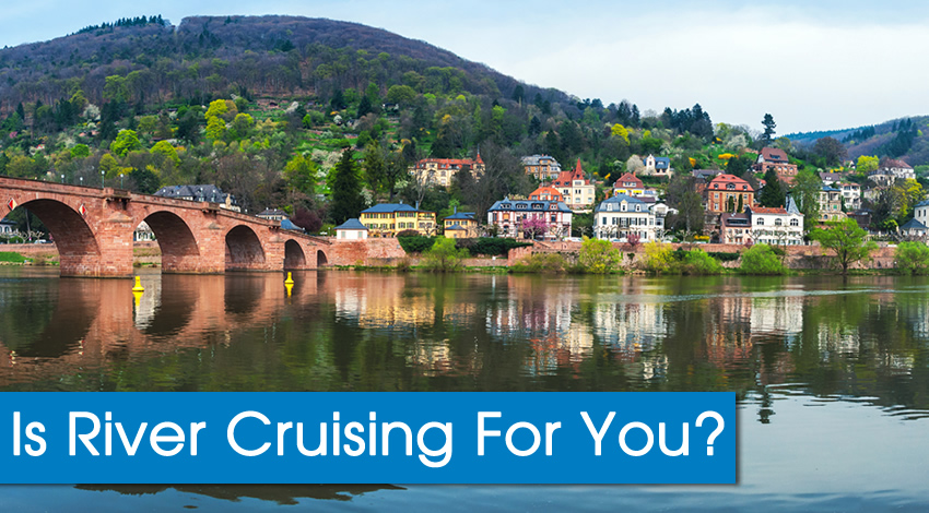 Why You'll Love River Cruising