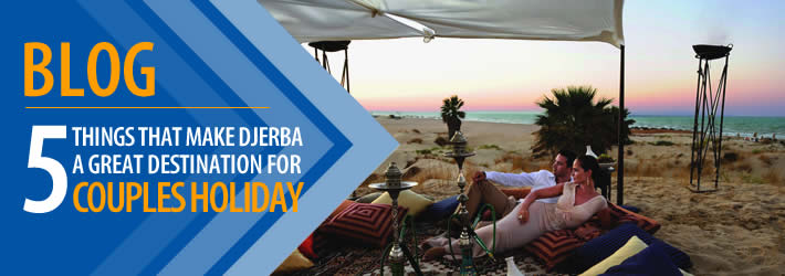 5 Things That Make Djerba a Great Destination for a Couples Holiday