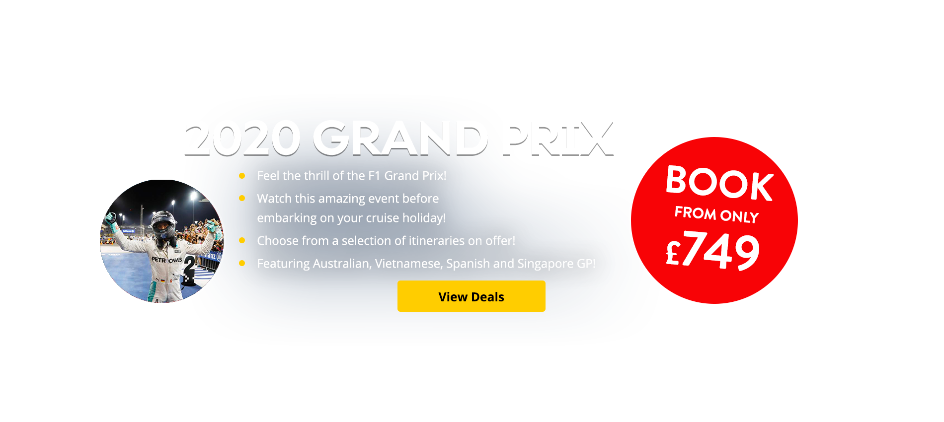 Feel the thrill of the F1 Grand Prix! Choose to watch this amazing event before embarking on your cruise holiday! Choose from a selection of itineraries on offer! Featuring Australian, Vietnamese, Spanish and Singapore GP!