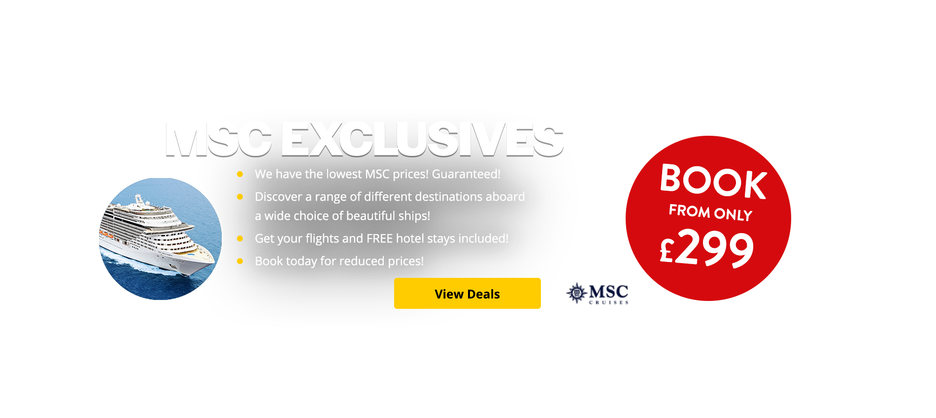 We have the lowest MSC prices! Guarenteed! Discover a range of different destinations aboard a wide choice of beautiful ships! Get your flights and FREE hotel stays included! Book today for reduced prices!