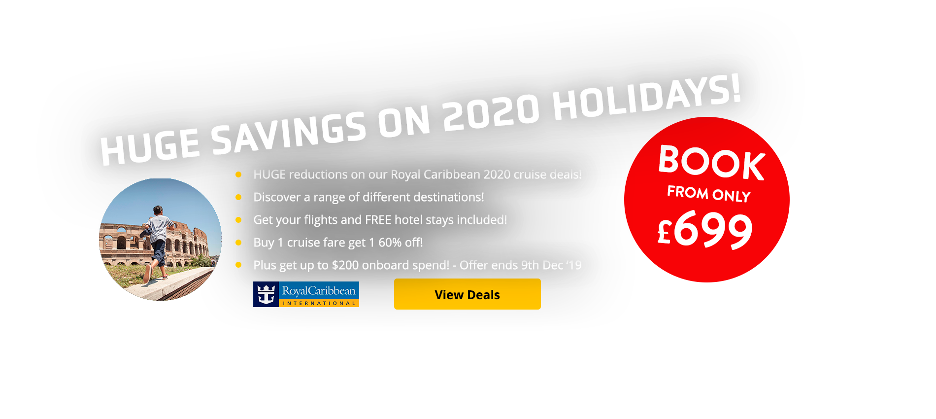 HUGE reductions on our Royal Caribbean 2020 cruise deals! Discover a range of different destinations! Get your flights and FREE hotel stays included! Buy 1 cruise fare get 1 60% off! Plus get up to $200 onboard spend! - Offer ends 9th Dec '19