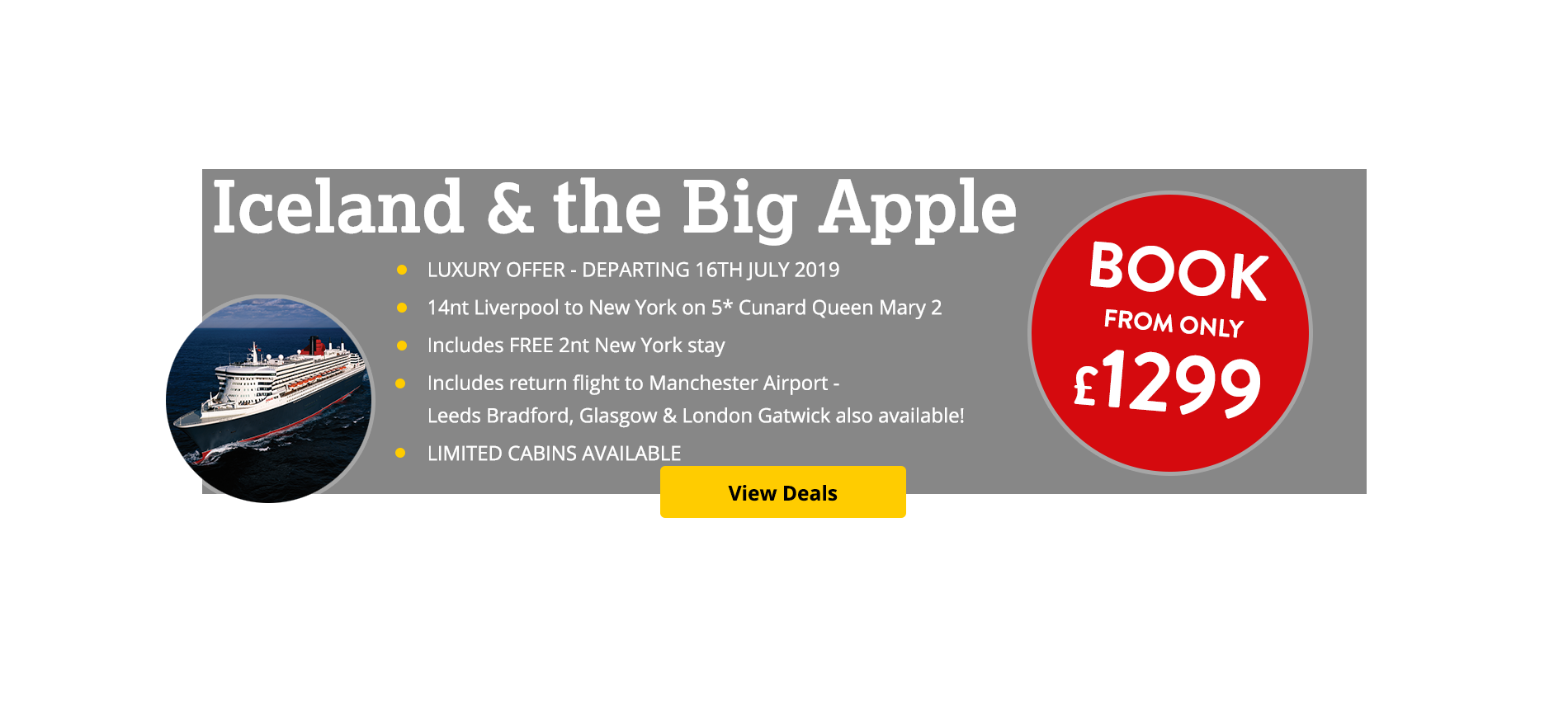 Take the 14nt Liverpool to New York voyage aboard the 5* Cunard Queen Mary 2! Limited cabins available!