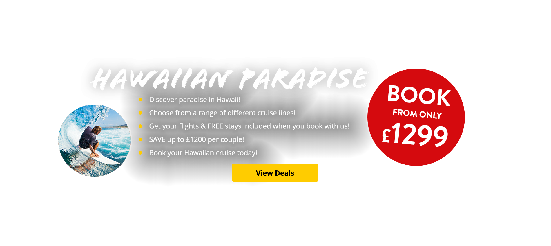 Discover paradise in Hawaii! Choose from a range of different cruise lines! Get your flights & FREE stays included when you book with us! SAVE up to £1200 per couple! Book your Hawaiian cruise today!