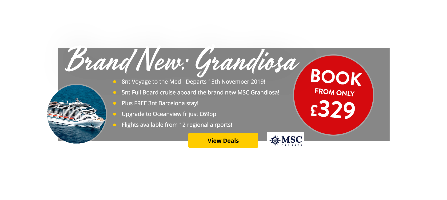 8nt Voyage to the Med - Departs 13th November 2019! 5nt Full Board cruise aboard the brand new MSC Grandiosa! Plus FREE 3nt Barcelona stay! Upgrade to Oceanview fr just £69pp! Flights available from 12 regional airports!